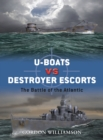 U-boats vs Destroyer Escorts : The Battle of the Atlantic - eBook