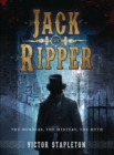 Jack the Ripper : The Murders, the Mystery, the Myth - Book