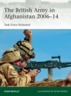 The British Army in Afghanistan 2006 14 : Task Force Helmand - eBook