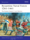Byzantine Naval Forces 1261-1461 : The Roman Empire's Last Marines - Book