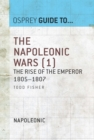 The Napoleonic Wars (1) : The rise of the Emperor 1805 1807 - eBook