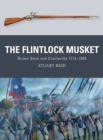 The Flintlock Musket : Brown Bess and Charleville 1715-1865 - Book