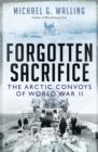 Forgotten Sacrifice : The Arctic Convoys of World War II - Book