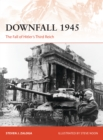 Downfall 1945 : The Fall of Hitler s Third Reich - eBook