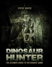 Dinosaur Hunter : The Ultimate Guide to the Biggest Game - eBook
