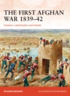The First Afghan War 1839-42 : Invasion, catastrophe and retreat - Book