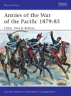 Armies of the War of the Pacific 1879 83 : Chile, Peru & Bolivia - eBook