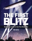 The First Blitz : Bombing London in the First World War - Book