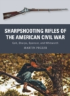 Sharpshooting Rifles of the American Civil War : Colt, Sharps, Spencer, and Whitworth - Book
