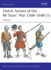 Dutch Armies of the 80 Years' War 1568-1648 1 : Infantry - Book