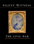 Silent Witness : The Civil War through Photography and its Photographers - Book