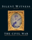 Silent Witness : The Civil War through Photography and its Photographers - eBook