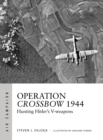 Operation Crossbow 1944 : Hunting Hitler's V-weapons - Book