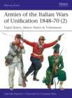 Armies of the Italian Wars of Unification 1848 70 (2) : Papal States, Minor States & Volunteers - eBook