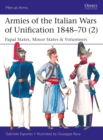 Armies of the Italian Wars of Unification 1848-70 2 : Papal States, Minor States & Volunteers - Book