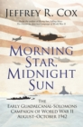 Morning Star, Midnight Sun : The Early Guadalcanal-Solomons Campaign of World War II August-October 1942 - Book