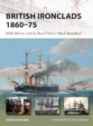 British Ironclads 1860-75 : HMS Warrior and the Royal Navy's 'Black Battlefleet' - Book