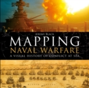 Mapping Naval Warfare : A visual history of conflict at sea - Book