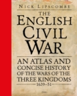 The English Civil War : An Atlas and Concise History of the Wars of the Three Kingdoms 1639-51 - Book