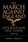 We March Against England : Operation Sea Lion, 1940-41 - Book