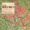 Mapping World War II : A Cartographic History of the World's Largest Conflict - Book