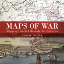 Maps of War : Mapping Conflict Through the Centuries - eBook