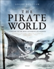 The Pirate World : A History of the Most Notorious Sea Robbers - Book