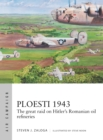 Ploesti 1943 : The great raid on Hitler's Romanian oil refineries - Book