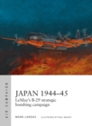 Japan 1944 45 : LeMay s B-29 strategic bombing campaign - eBook