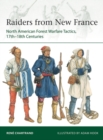 Raiders from New France : North American Forest Warfare Tactics, 17th-18th Centuries - Book