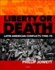 Liberty or Death : Latin American Conflicts, 1900-70 - Book