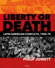 Liberty or Death : Latin American Conflicts, 1900 70 - eBook