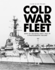 Cold War Fleet : Ships of the Royal Navy 1966-91 A Photographic Album - Book
