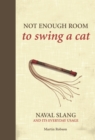 Not Enough Room to Swing a Cat : Naval slang and its everyday usage - Book