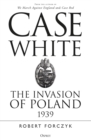Case White : The Invasion of Poland 1939 - eBook
