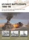 US Navy Battleships 1886 98 : The pre-dreadnoughts and monitors that fought the Spanish-American War - eBook