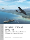 Guadalcanal 1942 43 : Japan's bid to knock out Henderson Field and the Cactus Air Force - eBook