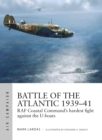 Battle of the Atlantic 1939-41 : RAF Coastal Command's hardest fight against the U-boats - Book
