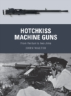 Hotchkiss Machine Guns : From Verdun to Iwo Jima - Book