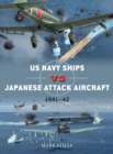 US Navy Ships vs Japanese Attack Aircraft : 1941-42 - Book