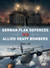 German Flak Defences vs Allied Heavy Bombers : 1942 45 - eBook