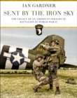 Sent by the Iron Sky : The Legacy of an American Parachute Battalion in World War II - eBook
