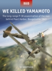 We Killed Yamamoto : The long-range P-38 assassination of the man behind Pearl Harbor, Bougainville 1943 - eBook