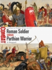 Roman Soldier vs Parthian Warrior : Carrhae to Nisibis, 53 BC AD 217 - eBook