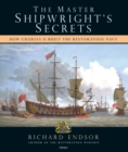 The Master Shipwright's Secrets : How Charles II built the Restoration Navy - eBook