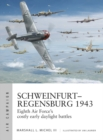 Schweinfurt-Regensburg 1943 : Eighth Air Force's costly early daylight battles - Book