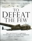 To Defeat the Few : The Luftwaffe's campaign to destroy RAF Fighter Command, August-September 1940 - Book