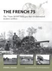 The French 75 : The 75mm M1897 field gun that revolutionized modern artillery - Book