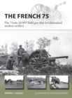 The French 75 : The 75mm M1897 field gun that revolutionized modern artillery - eBook