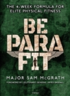 Be PARA Fit : The 4-Week Formula for Elite Physical Fitness - eBook